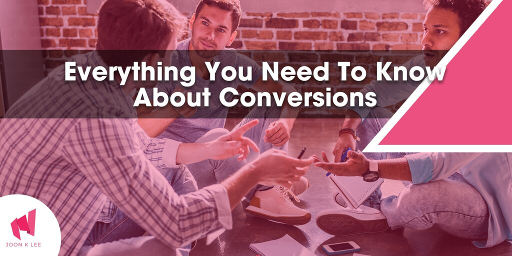 Everything you need to know about conversions