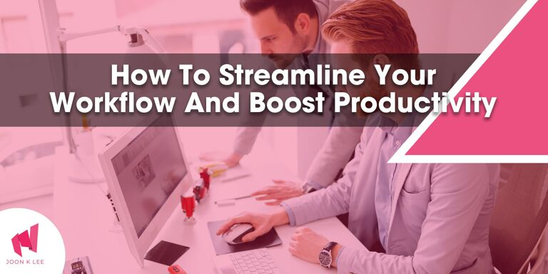 How to streamline your workflow and boost productivity