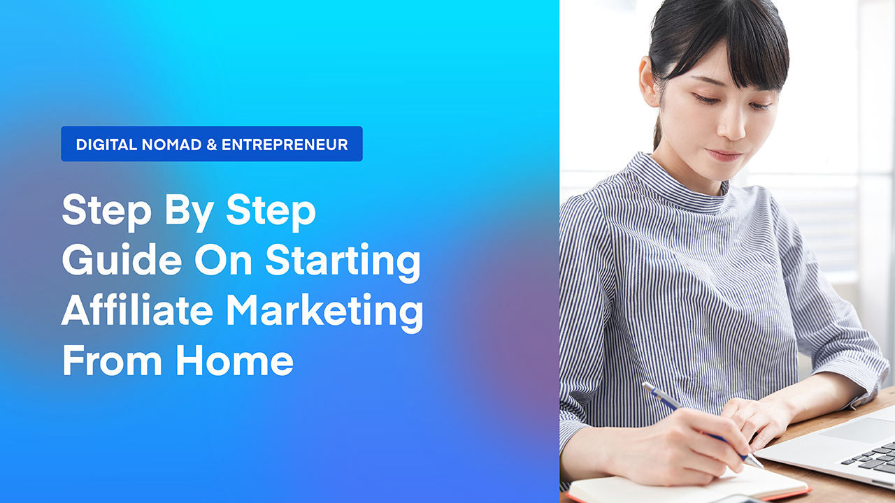 Step-by-Step Guide to Starting Affiliate Marketing From Home